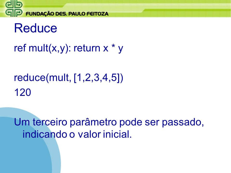 Reduce ref mult(x,y): return x * y reduce(mult, [1,2,3,4,5]) 120